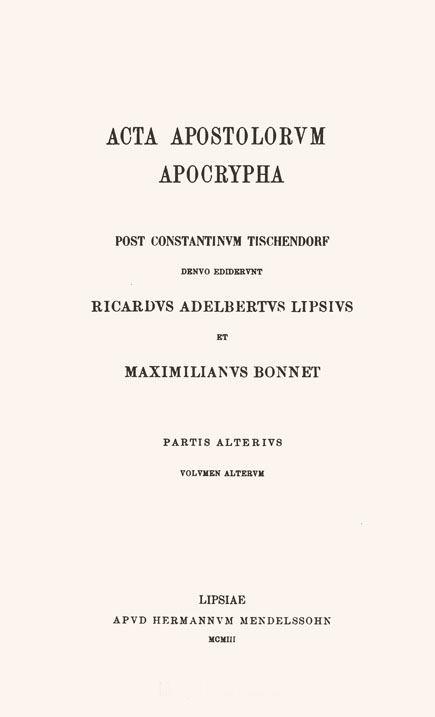 Acta apostolorum apocrypha,  post Constantinum Tischendorf.  Ed. R.A.Lipsius et M.Bonnet.  2 pars. (2 vol.) Leipzig: Mendelssohn, 1903