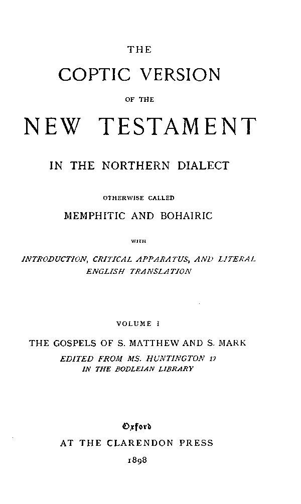 The Coptic Version of the New Testament  in the Northern Dialect  otherwise called Memphitic and Bohairic. Vol. I.  Edited by G.W.Horner. Oxford: Clarendon Press, 1898