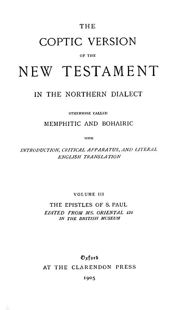 The Coptic Version of the New Testament  in the Northern Dialect  otherwise called Memphitic and Bohairic. Vol. III.  Edited by G.W.Horner. Oxford: Clarendon Press, 1905