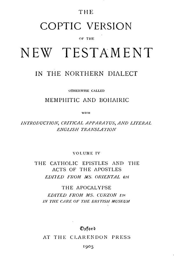 The Coptic Version of the New Testament  in the Northern Dialect  otherwise called Memphitic and Bohairic. Vol. IV.  Edited by G.W.Horner. Oxford: Clarendon Press, 1905