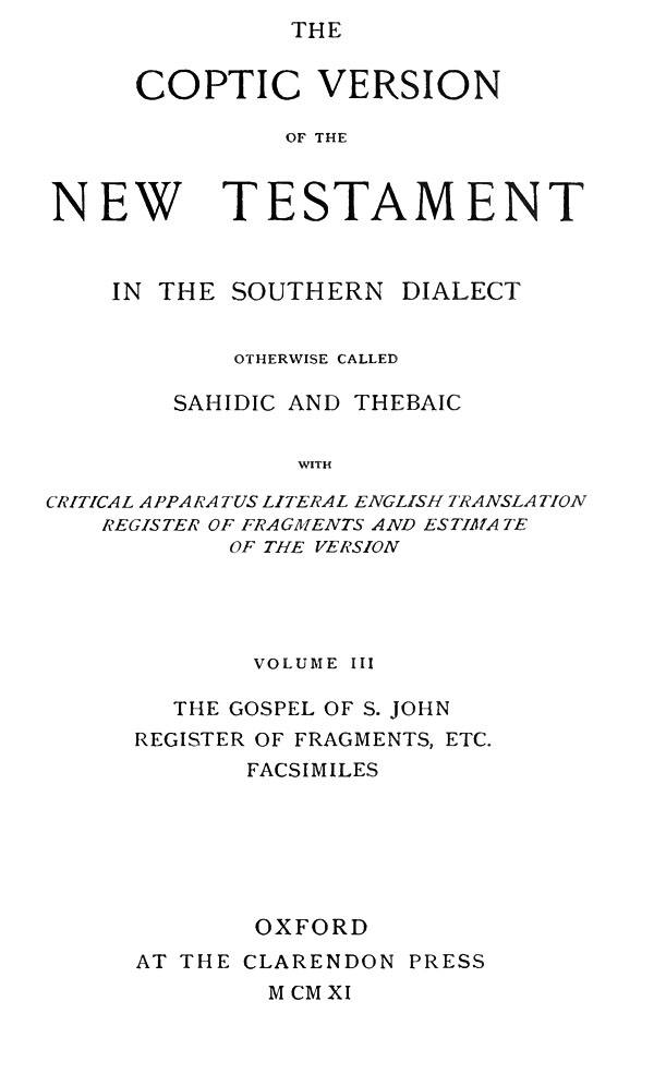The Coptic Version of the New Testament  in the Southern Dialect  otherwise called Sahidic and Thebaic. Vol. III.  Edited by G.W.Horner. Oxford: Clarendon Press, 1911