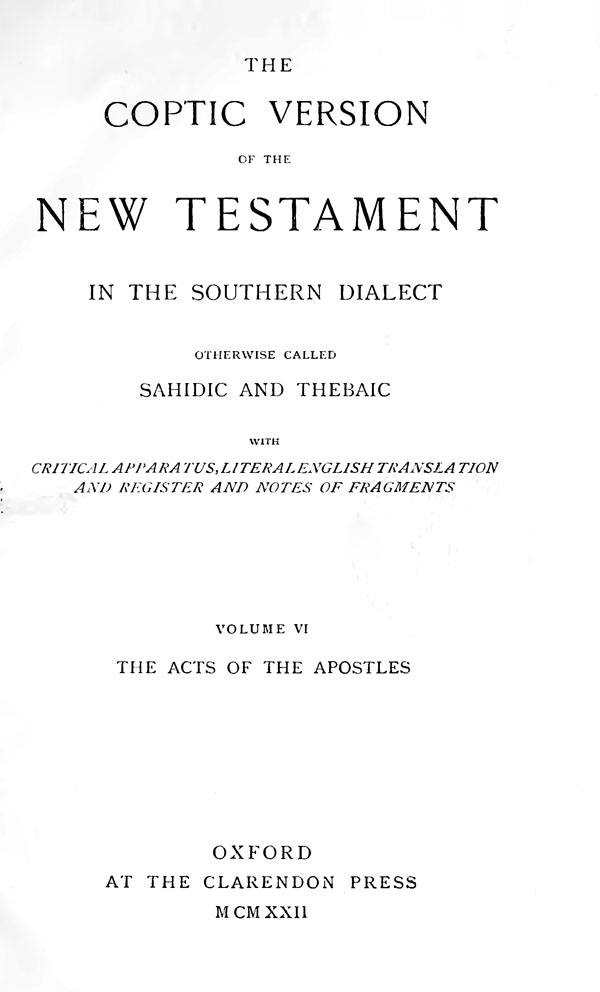 The Coptic Version of the New Testament  in the Southern Dialect  otherwise called Sahidic and Thebaic. Vol. VI.  Edited by G.W.Horner. Oxford: Clarendon Press, 1922