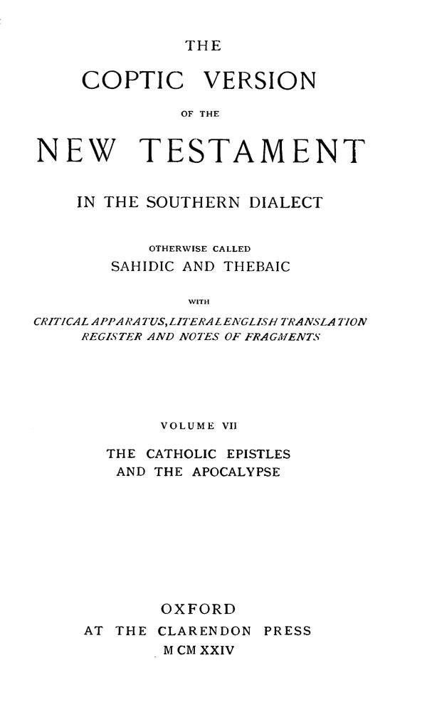The Coptic Version of the New Testament  in the Southern Dialect  otherwise called Sahidic and Thebaic. Vol. VII.  Edited by G.W.Horner. Oxford: Clarendon Press, 1924