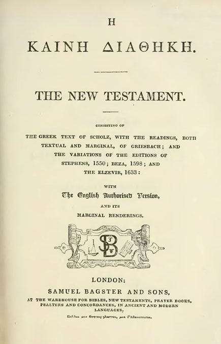 The New Testament:  Consisting of the Greek text of Scholz,  with the readings, both textual and marginal, of Griesbach;  and the variations of the editions of Stephens, 1550;  Beza, 1598; and the Elzevir, 1663;  with the English Authorised Version.  London: Bagster and Sons.  (Bagster's Critical New Testament.)