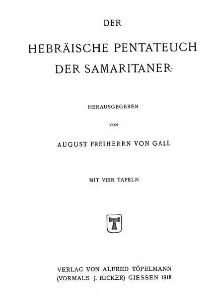 Der Hebraische Pentateuch der Samaritaner.  Hrsg. A.F. von Gall. Giessen: Topelmann, 1918