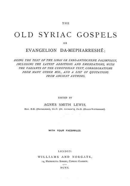The Old Syriac Gospels,  or Evangelion da-Mepharreshe:  being the text of the Sinai  or Syro-Antiochene Palimpsest,  including the latest additions and emendations,  with the variants of the Curetonian text,  corroborations from many other MSS,  and a list of quotations from ancient authors.  Edited by Agnes Smith Lewis.  London: Williams and Norgate, 1910