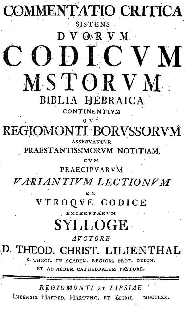 Lilienthal. Commentatio critica sistens duorum Codicum MS Torum Biblia Hebraica continentium.  Regiomonti et Lipsiae: Impensis Haered. Hartung. et Zeisii, 1770
