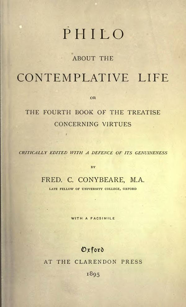 Philo about the Contemplative Life,  or The Fourth Book of the Treatise Concerning Virtues.  Edited by F. C. Conybeare. Oxford: Clarendon Press, 1895