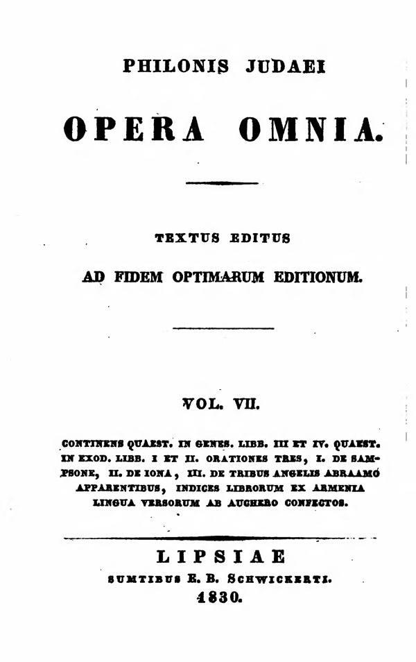 Philonis Judaei opera omnia.  Ed. M.C.E.Richter. Vol. VII.  (Bibliotheca Sacra Patrum Ecclesiae Graecorum 2.)  Leipzig: Schwickert, 1830