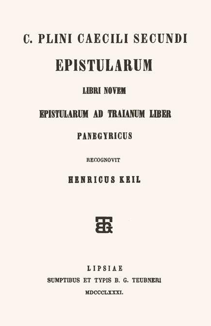 C. Plini Caecili Secundi  Epistularum libri novem.  Epistularum ad Traianum liber.  Panegyricus.  Recognovit Henricus Keil.  Leipzig; Teubner, 1881