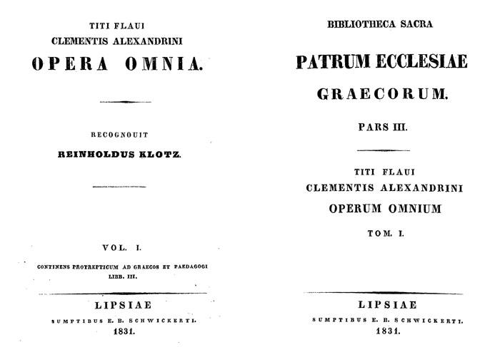 Clementis Alexandrini opera omnia.  Tomus primus. Lipsiae: Sumptibus E. B. Schwickerti, 1831