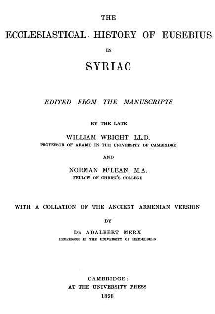 The Ecclesiastical History of Eusebius in Syriac.  Edited by W.Wright and N.McLean.  With a collation of the ancient Armenian version by A.Merx.  Cambridge: Cambridge University Press, 1898