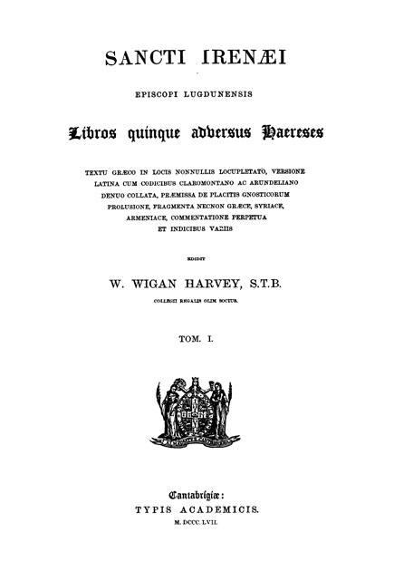 Sancti Irenaei episcopi Lugdunensis  libros quinque adversus haereses.  Ed. W.W.Harvey. Vol. I.  Cantabrigiae: Typis Academicis, 1857