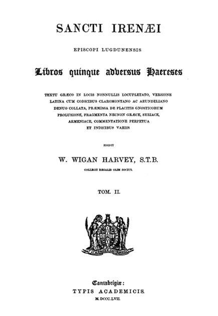 Sancti Irenaei episcopi Lugdunensis  libros quinque adversus haereses.  Ed. W.W.Harvey. Vol. II.  Cantabrigiae: Typis Academicis, 1857