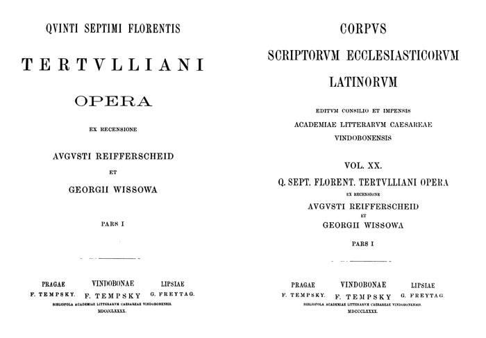 Quinti Septimii Florentis Tertulliani opera.  Ex Recensione Augusti Reifferscheid et Georgii Wissowa. Pars I.  Corpus Scriptorum Ecclesiasticorum Latinorum. Vol. XX. Lipsiae: Freytag, 1890