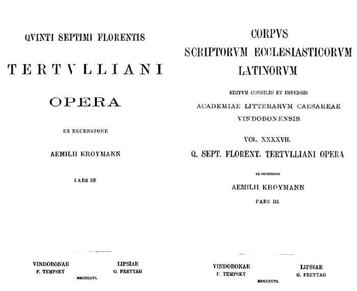 Quinti Septimii Florentis Tertulliani opera.  Ex Recensione Aemilii Kroymann. Pars III.  Corpus Scriptorum Ecclesiasticorum Latinorum. Vol. XXXXVII. Lipsiae: Freytag, 1906