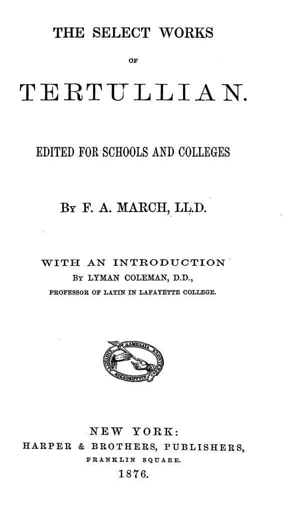 The Select Works of Tertullian.  Edited for Schools and Colleges. By F.A.March. New York: Harper and brothers, 1876